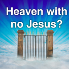 Heaven with no Jesus?